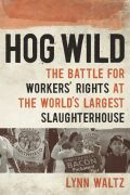 Hog Wild: The Battle for Worker's Rights at the Worlds Largest Slaughterhouse