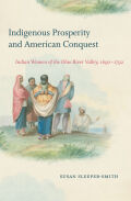 Indigenous Prosperity and American Conquest: Indian Women of the Ohio River Valley, 1690-1792