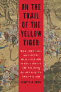 On the Trail of the Yellow Tiger: War, Trauma, and Social Dislocation in Southwest China during the Ming-Qing Transition