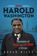Mayor Harold Washington: Champion of Race and Reform in Chicago
