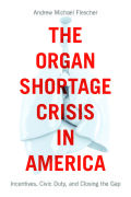 The Organ Shortage Crisis in America: Incentives, Civic Duty, and Closing the Gap