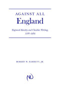 Against All England: Regional Identity and Cheshire Writing, 1195-1656