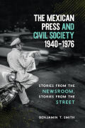 The Mexican Press and Civil Society, 1940–1976