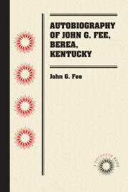 Autobiography of John G. Fee, Berea, Kentucky