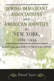Jewish Immigrant Associations and American Identity in New York, 1880-1939