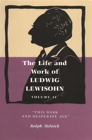 Life and Work of Ludwig Lewisohn, Volume II