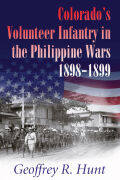 Colorado's Volunteer Infantry in the Philippine Wars, 1898-1899 Cover