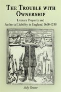 The Trouble with Ownership: Literary Property and Authorial Liability in England, 1660-1730