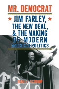 Mr. Democrat: Jim Farley, the New Deal and the Making of Modern American Politics