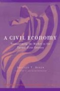 A Civil Economy: Transforming the Marketplace in the Twenty-First Century