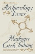 Archaeology of the Lower Muskogee Creek Indians, 1715-1836 Cover