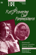 Re(dis)covering Our Foremothers: Nineteenth-Century Canadian Women's Writers