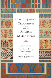 Contemporary Encounters with Ancient Metaphysics