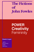 The Fictions of John Fowles: Power, Creativity, Femininity