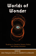 Worlds of Wonder: Readings in Canadian Science Fiction and Fantasy Literature