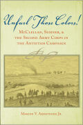 Unfurl Those Colors: McClellan, Sumner, and the Second Army Corps in the Antietam Campaign