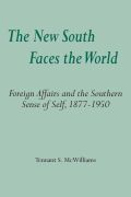 The New South Faces the World: Foreign Affairs and the Southern Sense of Self,1877-1950