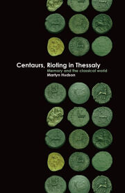 Centaurs, Rioting in Thessaly: Memory and the Classical World