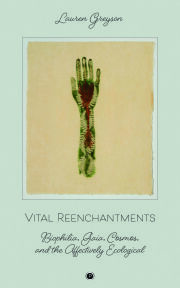 Vital Reenchantments: Biophilia, Gaia, Cosmos, and the Affectively Ecological