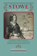 Stowe in Her Own Time: A Biographical Chronicle of Her Life, Drawn from Recollections, Interviews, and Memoirs by Family, Friends, and Associates