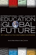 International and language education for a global future : fifty years of U.S. Title VI and Fulbright-Hays programs