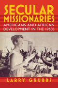 Secular Missionaries: Americans and African Development in the 1960s
