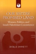Our Sisters' Promised Land: Women, Politics, and Israeli-Palestinian Coexistence