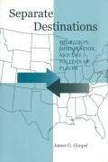 Separate Destinations: Migration, Immigration, and the Politics of Places
