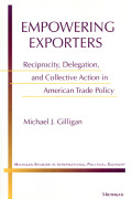 Empowering Exporters: Reciprocity, Delegation, and Collective Action in American Trade Policy