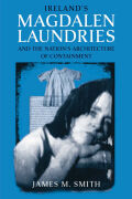 Ireland's Magdalen Laundries and the Nation's Architecture of Containment cover