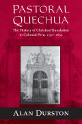 Pastoral Quechua: The History of Christian Translation in Colonial Peru, 1550-1650
