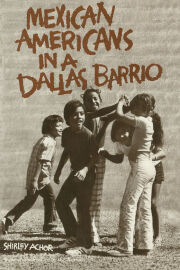 Mexican Americans in a Dallas Barrio