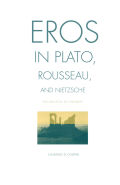 Eros in Plato, Rousseau, and Nietzsche Cover