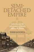 Semi-Detached Empire: Suburbia and the Colonization of Britain, 1880 to the Present