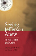 Seeing Jefferson Anew: In His Time and Ours