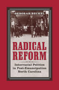 Radical Reform: Interracial Politics in Post-Emancipation North Carolina