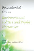 Postcolonial Green: Environmental Politics and World Narratives