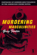 Murdering Masculinities: Fantasies of Gender and Violence in the American Crime Novel