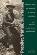 Prophet Pariah and Pioneer: Walter W. Taylor and Dissension in American Archaeology