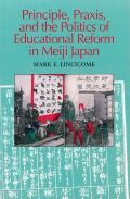 Principle, Praxis, and the Politics of Educational Reform in Meiji Japan