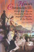 Hawai`i Chronicles III: World War Two in Hawai`i, from the pages of Paradise of the Pacific