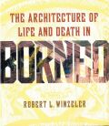 The Architecture of Life and Death in Borneo Cover