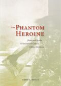 The Phantom Heroine: Ghosts and Gender in Seventeenth-Century Chinese Literature