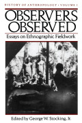 Observers Observed: Essays on Ethnographic Fieldwork