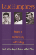Laud Humphreys: Prophet of Homosexuality and Sociology