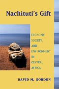 Nachituti's Gift: Economy, Society, and Environment in Central Africa