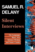 Silent Interviews: On Language, Race, Sex, Science Fiction, and Some Comics--A Collection of Written Interviews