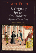 The Origins of Jewish Secularization in Eighteenth-Century Europe