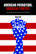 American Patriotism, American Protest: Social Movements Since the Sixties