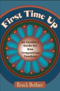 First Time Up: An Insider'S Guide For New Composition Teachers